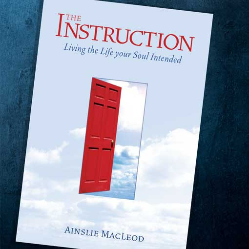 book The Instruction: Living the Life Your Soul Intended by author Ainslie MacLeod, past life psychic